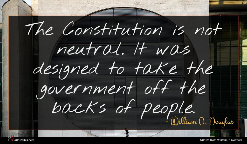 The Constitution is not neutral. It was designed to take the government off the backs of people.