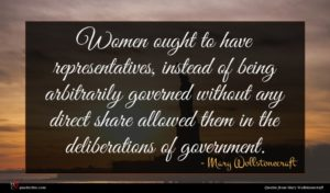 Mary Wollstonecraft quote : Women ought to have ...
