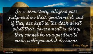 Peter Singer quote : In a democracy citizens ...