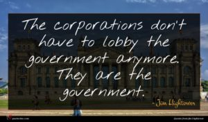 Jim Hightower quote : The corporations don't have ...