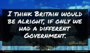 William Hague quote : I think Britain would ...