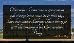 William Hague quote : Obviously a Conservative government ...