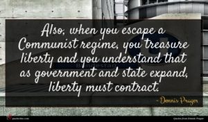 Dennis Prager quote : Also when you escape ...