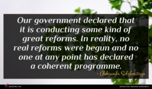 Aleksandr Solzhenitsyn quote : Our government declared that ...