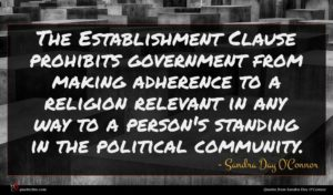 Sandra Day O'Connor quote : The Establishment Clause prohibits ...