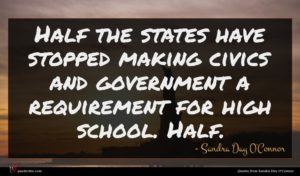 Sandra Day O'Connor quote : Half the states have ...