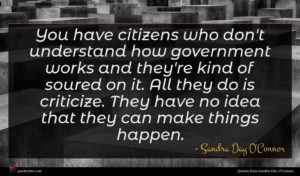 Sandra Day O'Connor quote : You have citizens who ...