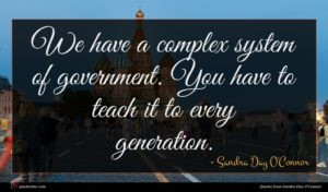 Sandra Day O'Connor quote : We have a complex ...
