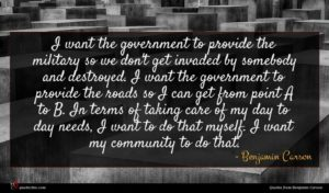 Benjamin Carson quote : I want the government ...
