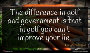 George Deukmejian quote : The difference in golf ...