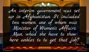 Tina Fey quote : An interim government was ...