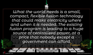 Freeman Dyson quote : What the world needs ...
