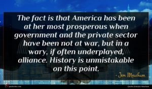 Jon Meacham quote : The fact is that ...