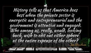 Jon Meacham quote : History tells us that ...