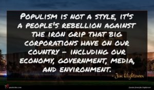Jim Hightower quote : Populism is not a ...