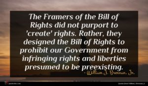 William J. Brennan, Jr. quote : The Framers of the ...