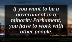 Stephen Harper quote : If you want to ...