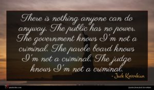 Jack Kevorkian quote : There is nothing anyone ...