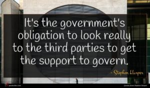 Stephen Harper quote : It's the government's obligation ...