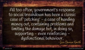 Iain Duncan Smith quote : All too often government's ...