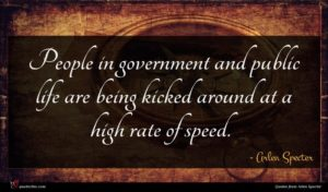Arlen Specter quote : People in government and ...