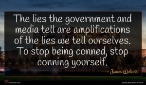 James Wolcott quote : The lies the government ...