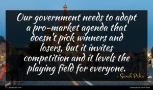 Sarah Palin quote : Our government needs to ...