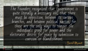 David Mamet quote : The Founders recognized that ...