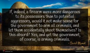 David Mamet quote : If indeed a firearm ...
