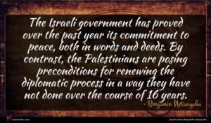 Benjamin Netanyahu quote : The Israeli government has ...