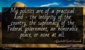 Winfield Scott Hancock quote : My politics are of ...