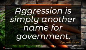 Benjamin Tucker quote : Aggression is simply another ...