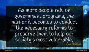 Jim DeMint quote : As more people rely ...