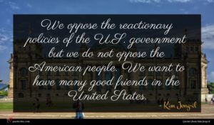 Kim Jong-il quote : We oppose the reactionary ...
