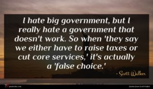 Scott Walker quote : I hate big government ...