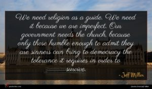 Jeff Miller quote : We need religion as ...