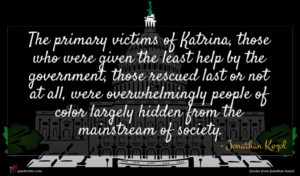 Jonathan Kozol quote : The primary victims of ...