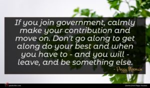 Peggy Noonan quote : If you join government ...