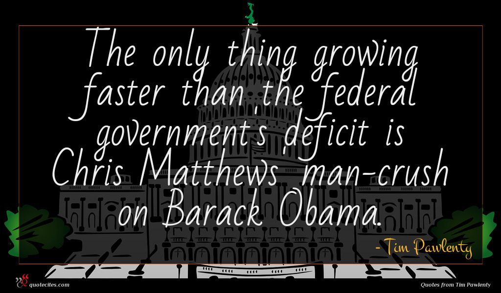 The only thing growing faster than the federal government's deficit is Chris Matthews' man-crush on Barack Obama.