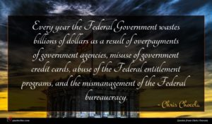 Chris Chocola quote : Every year the Federal ...
