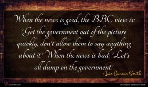 Iain Duncan Smith quote : When the news is ...