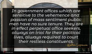 Walter Lippmann quote : In government offices which ...