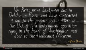 Evan Davis quote : We Brits print banknotes ...
