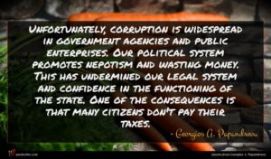 Georgios A. Papandreou quote : Unfortunately corruption is widespread ...