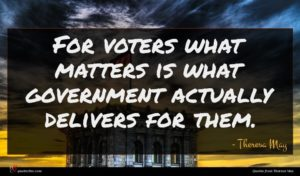Theresa May quote : For voters what matters ...
