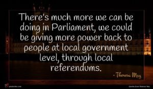 Theresa May quote : There's much more we ...
