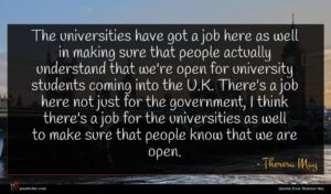 Theresa May quote : The universities have got ...