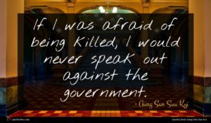 Aung San Suu Kyi quote : If I was afraid ...