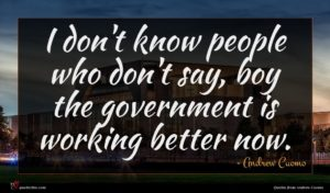 Andrew Cuomo quote : I don't know people ...