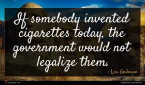 Loni Anderson quote : If somebody invented cigarettes ...